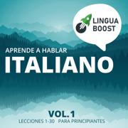 Aprende a hablar italiano: Vol. 1. Lecciones 1-30. Para principiantes.
