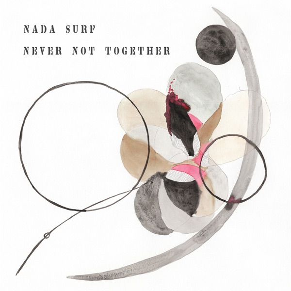 Never Not Together (by Nada Surf)