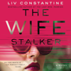 Liv Constantine - The Wife Stalker  artwork