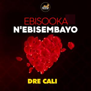 Dre Cali - Ebisooka N'ebisembayo