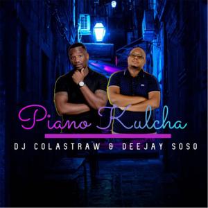 Dj Colastraw & Deejay Soso - Piano Kulcha (Amapiano)