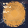 Todd Marcus - Trio+  artwork