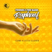 Raphael,Friendly Fire Band - Come a Little Closer