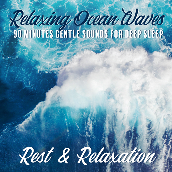 Relaxing Ocean Waves: 90 Minutes Gentle Sounds for Deep Sleep, Rest &  Relaxation by Healing Ocean Waves Zone, Sound Therapy Masters & Sound  Effects