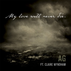 AG - My Love Will Never Die feat. Claire Wyndham