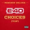 Choices (Yup) [Remixes Deluxe] - EP, E-40