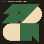 Spoon - Is This the Last Time