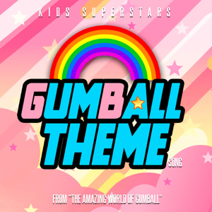 "Kids Superstars - Gumball Theme Song (From ""The Amazing World of Gumball"")"