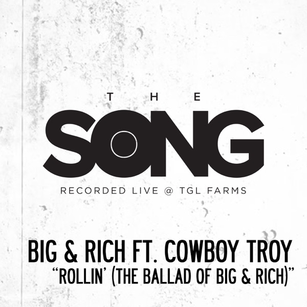 Rollin' (The Ballad of Big & Rich) [The Song Recorded Live @ TGL Farms] [feat. Cowboy Troy] - Single