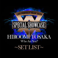 "LDH PERFECT YEAR 2020 SPECIAL SHOWCASE HIROOMI TOSAKA ""Who Are You?"" SET LIST - HIROOMI TOSAKA"