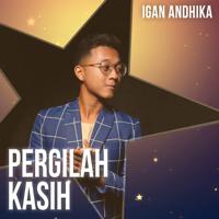 Lagu mp3 Igan Andhika - Pergilah Kasih - Single baru, download lagu terbaru