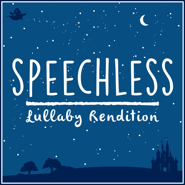 Speechless (From 'Aladdin') [Lullaby Rendition] - Single