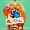 Helpsters, Vol. 1 (Apple TV+ Original Series Soundtrack)