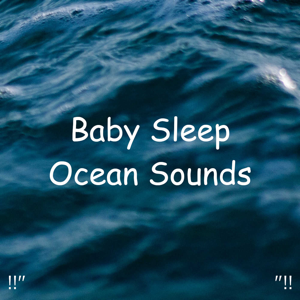 "Ocean Sounds & Ocean Waves For Sleep - !!"" Baby Sleep Ocean Sounds ""!!"