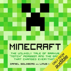 Minecraft: The Unlikely Tale of Markus 'Notch' Persson and the Game that Changed Everything (Unabridged)