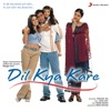 Dil Kya Kare (Original Motion Picture Soundtrack)
