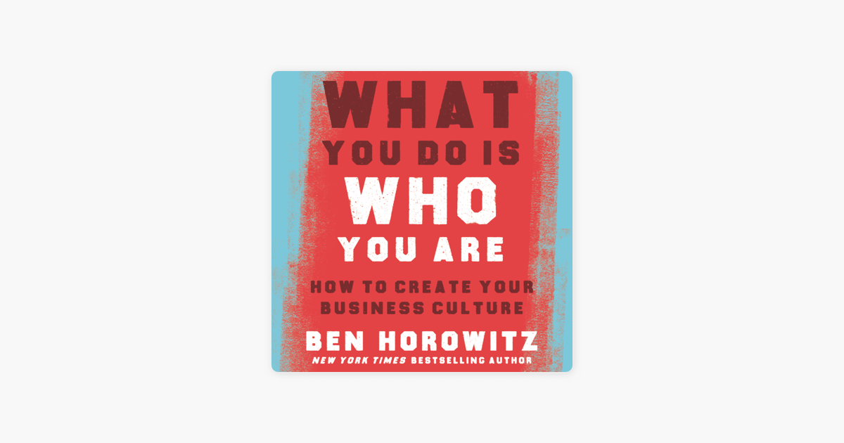 What You Do Is Who You Are - Ben Horowitz