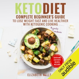 Keto Diet Complete Beginner S Guide To Lose Weight Fast And Live Healthier With Ketogenic Cooking Unabridged