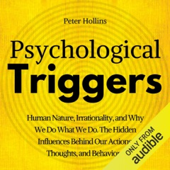 Psychological Triggers: The Hidden Influences Behind Our Actions, Thoughts, and Behaviors. Human Nature, Why We Do What We Do, and How to Control It (Unabridged)
