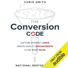 The Conversion Code: Capture Internet Leads, Create Quality Appointments, Close More Sales (Unabridged)