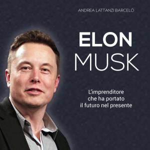 Elon Musk: L'imprenditore che ha portato il futuro nel presente