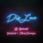 DJ Spinall - Dis Love (feat. Wizkid & Tiwa Savage)
