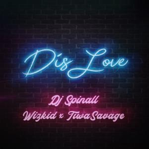 DJ Spinall - Dis Love feat. Wizkid & Tiwa Savage