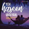 Yeh Haseen Vadiyan Rewind Version feat Sowmya Krishnamachari Single