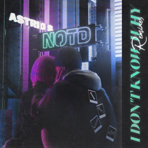 NOTD, Astrid S & Ellis - I Don't Know Why