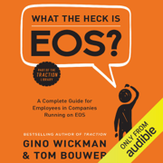 What the Heck is EOS?: A Complete Guide for Employees in Companies Running on EOS (Unabridged)