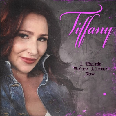 I Think We're Alone Now (2019 Version) - Single - Tiffany