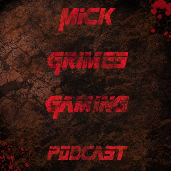 Mick Grimes Gaming Podcast