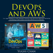 DevOps and AWS: 2 in 1: Apply Intelligence to Create Meaningful Connections Using AWS Project Deployment with DevOps, the Technology to Deliver Projects More Faster and Build Your Own Datacenter (Unabridged)