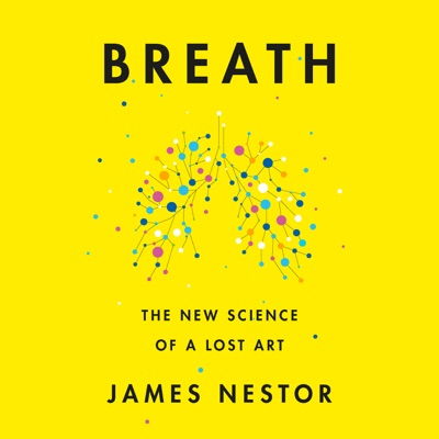 Breath: The New Science of a Lost Art (Unabridged)