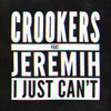 I Just Can't (feat. Jeremih) [Remixes by Gta & Hybrid Theory] - Single, Crookers