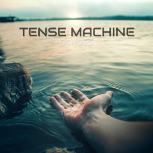 Tense Machine - Echoes