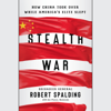 Robert Spalding - Stealth War: How China Took Over While America's Elite Slept (Unabridged)  artwork
