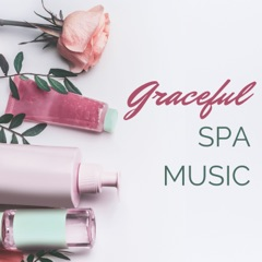 Graceful Spa Music - Calming Your Soul with Peaceful Vibes & Positive Thinking Songs
