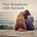 Aysha Akhtar, MD & Carl Safina - foreword - Our Symphony with Animals: On Health, Empathy, and Our Shared Destinies (Unabridged)