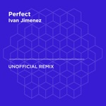 Perfect (Ed Sheeran) [Ivan Jimenez Unofficial Remix] - Single