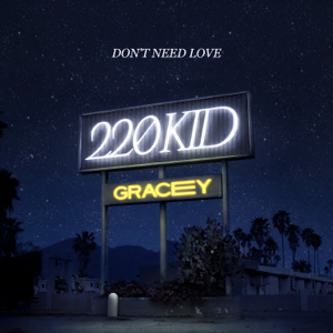 220 KID & GRACEY - Don't Need Love