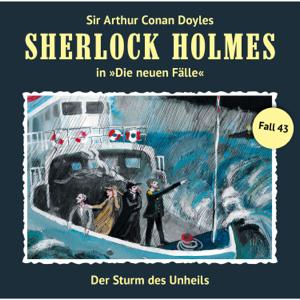 Sherlock Holmes - Fall 43: Der Sturm des Unheils (Die neuen Fälle)