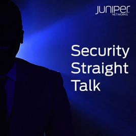 Security Straight Talk by Juniper Networks on Apple Podcasts