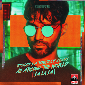 R3HAB & A Touch of Class - All Around the World (La La La)