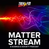Matter Stream: Science, Creativity, and the World Inspired by Star Trek