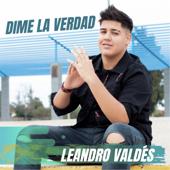 Dime la Verdad - Leandro Valdés