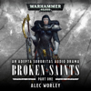 Alec Worley - Broken Saints Part 1 (Unabridged)  artwork