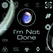 I'm Not Done (Still Not Done Mix) - Single