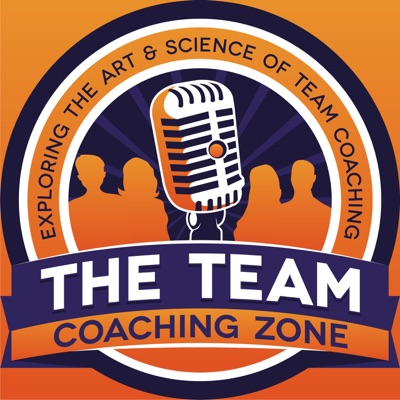 The Team Coaching Zone Podcast: Coaching   Teams