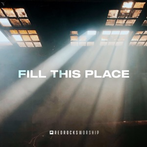 Red Rocks Worship - Fill This Place (Studio Version)